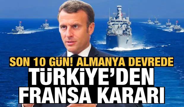 Son 10 gün, Almanya devrede! Türkiye'den Fransa kararı