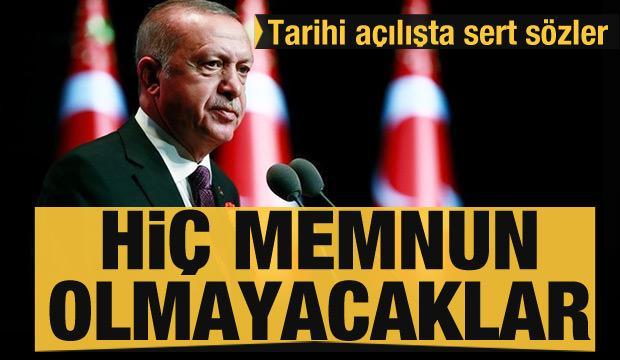 Başkan Erdoğan'dan tarihi açılışta sert sözler: Hiç memnun olmayacaklar