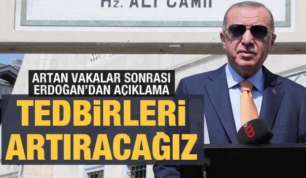 Cumhurbaşkanı Erdoğan'dan son dakika açıklama: Tedbirleri artıracağız