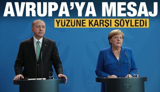 Erdoğan Merkel'in yüzüne karşı söyledi! Avrupa'ya tarihi mesaj