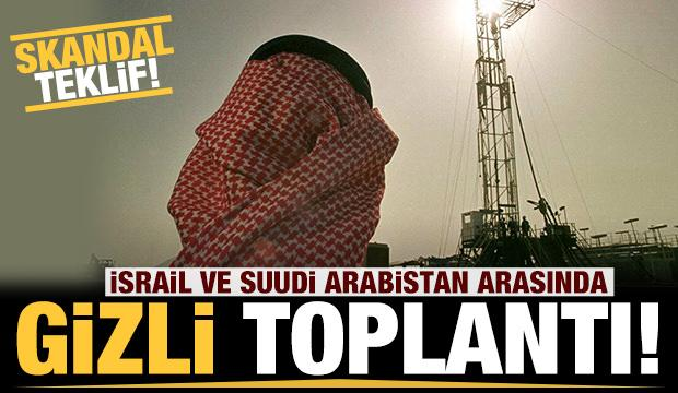 Gizli toplantı yaptılar: İsrail'den Suudi Arabistan'a skandal teklif