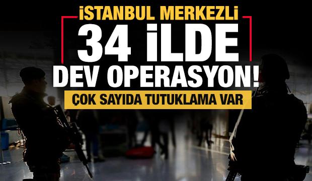 İstanbul merkezli 34 ilde, İzmir merkezli 28 ilde dev FETÖ operasyonu