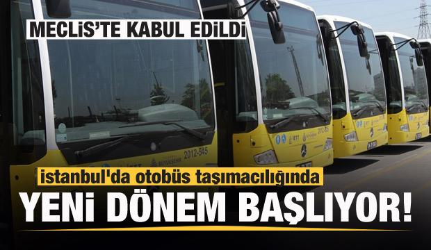 İstanbul'da otobüs taşımacılığında yeni dönem! Meclis'te kabul edildi