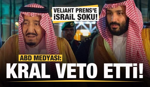 Suudi Arabistan'da 'İsrail' krizi! Kral Selman veto etti