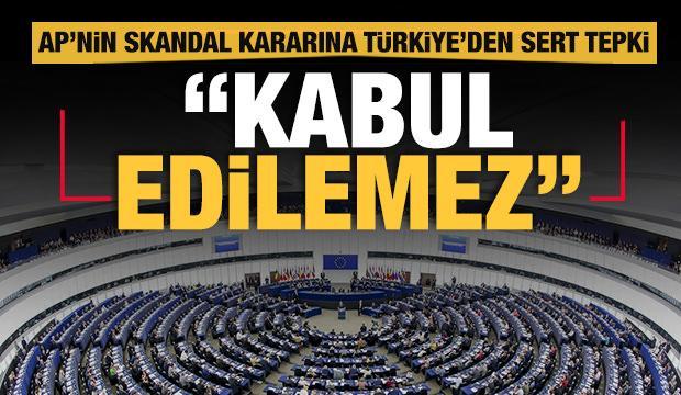 Türkiye'den AP'ye sert tepki: Kabul edilemez