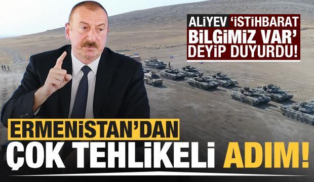 Aliyev 'İstihbarat bilgimiz var' deyip duyurdu! Ermenistan'dan çok tehlikeli adım!