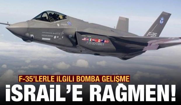 İsrail'e rağmen! F-35'lerle ilgili bomba gelişme