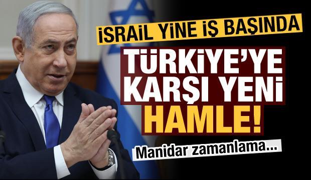İsrail'den Türkiye karşıtı yeni hamle! Manidar zamanlama