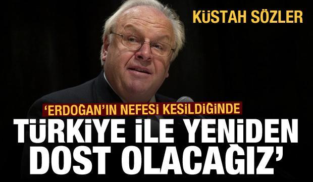 Küstah sözler: Erdoğan'ın nefesi kesildiğinde Türkiye ile yeniden dost olacağız