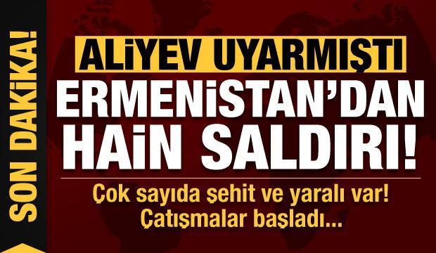 Son dakika: Aliyev uyarmıştı! Ermenistan'dan hain saldırı: Can kayıpları var...