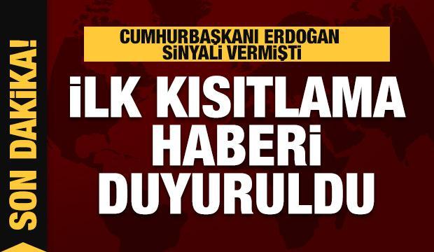 Son dakika: Erdoğan sinyali vermişti! İlk kısıtlama haberi geldi