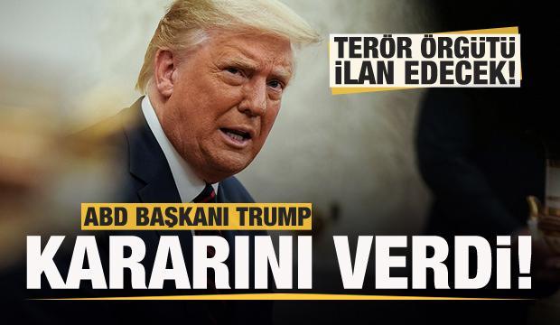 Trump kararını verdi! Terör örgütü olarak tanıyacak