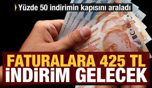 Türkiye için yüzde 50 indirimin kapısını araladı: Faturalara 425 TL indirim gelecek