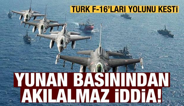 Yunan basınından akılalmaz Türkiye iddiası! Türk F-16'ları yolunu kesti