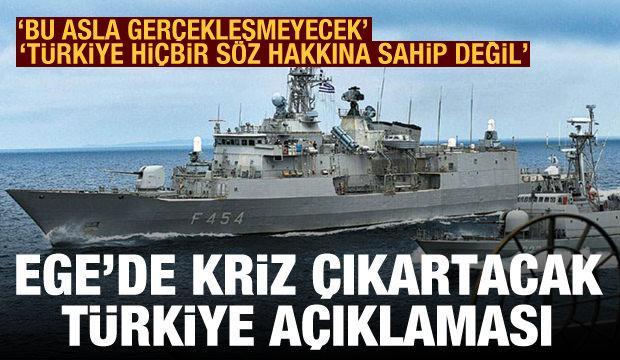 Ege'de kriz çıkartacak açıklama: Bu asla gerçekleşmeyecek, Türkiye söz hakkına sahip değil