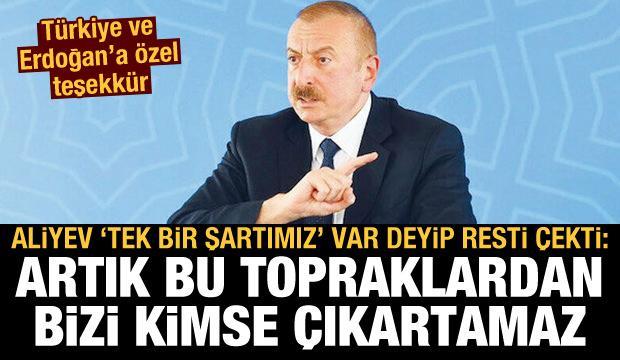 Aliyev 'tek bir şartımız var' deyip resti çekti: Artık bu topraklardan bizi kimse çıkartamaz