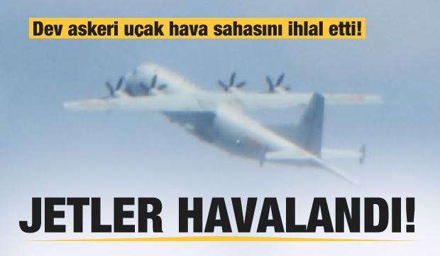 Dev askeri uçak hava sahasını ihlal etti! Savaş jetleri havalandı