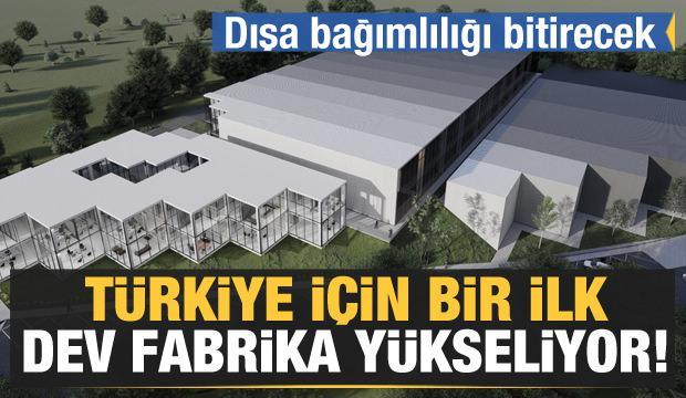 Dışa bağımlılığı bitirecek! Türkiye için bir ilk... Dev fabrika yükseliyor