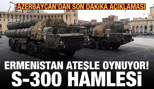 Ermenistan'dan S-300 hamlesi! Azerbaycan'dan son dakika açıklaması
