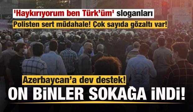 İran'da 'Haykırıyorum ben Türk'üm' sloganları