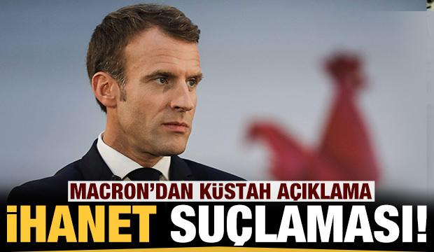 Macron'dan küstah açıklama: İhanet suçlamasında bulundu