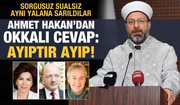 Ahmet Hakan'dan, Diyanet İşleri Başkanı Erbaş'a yönelik saldırılara tepki: Ayıptır ayıp!