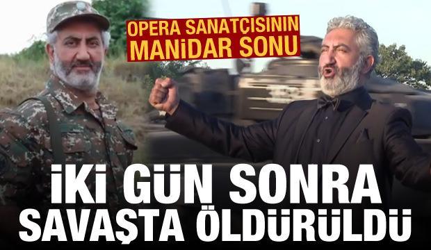 Azerbaycan'a kafa tutan ünlü opera sanatçısı savaşta öldürüldü