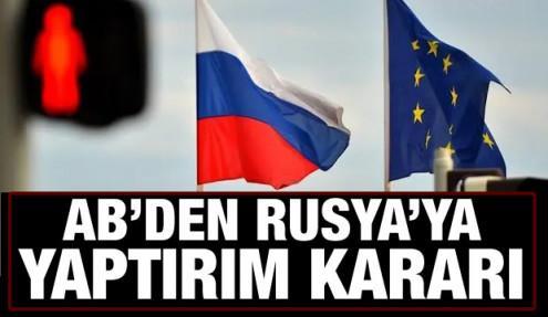 AB'den Rusya'ya yaptırım kararı!