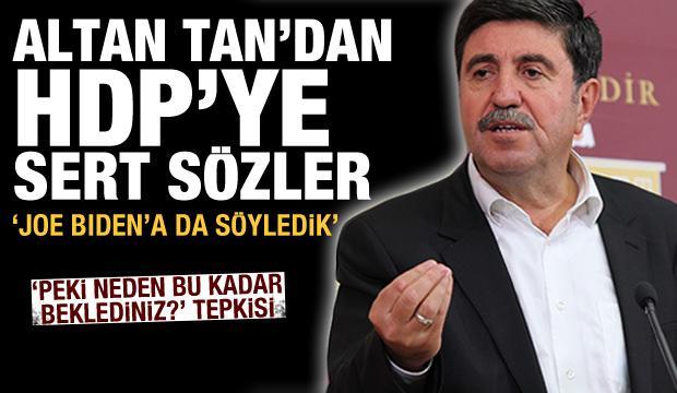 Altan Tan'dan HDP'ye sert sözler! 'Joe Biden'a da söyledik'