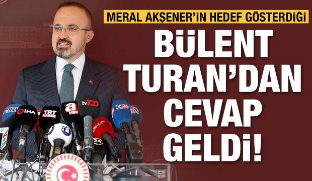 Bülent Turan'dan Meral Akşener'e cevap