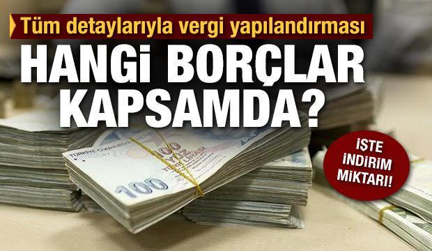Tüm detaylarıyla vergi yapılandırması! Hangi borçlar yapılandırma kapsamında?
