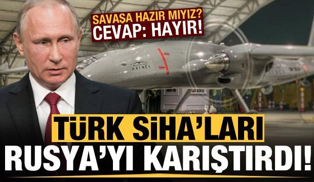 Türk SİHA'ları Rusya'yı karıştırdı! Savaşa hazır mıyız? Cevap: Hayır...