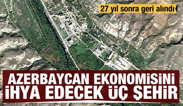 27 yıl sonra geri alındı: Azerbaycan ekonomisini ihya edecek üç şehir