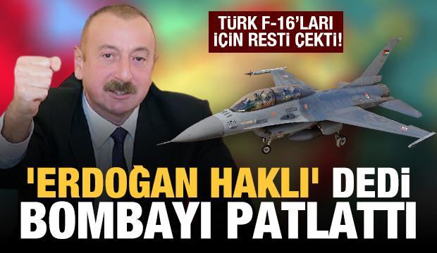 Aliyev'den Türk F-16'ları için rest! 'Erdoğan haklı' deyip bombayı patlattı!