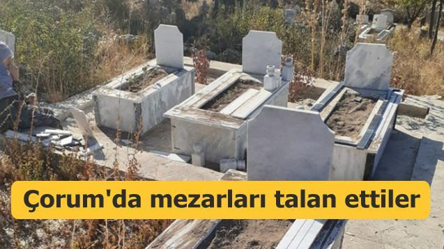Çorum'da mezarları talan ettiler
