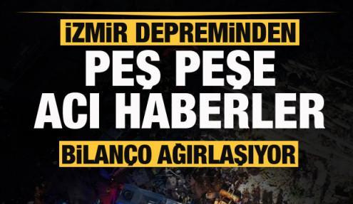 İzmir'deki depremden peş peşe acı haberler! Bilanço ağırlaşıyor