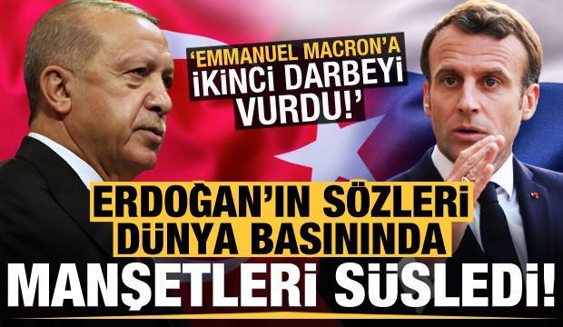 Son dakika: Erdoğan'ın sözleri dünya basınında: Macron'a ikinci darbeyi vurdu!