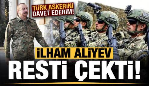 Aliyev resti çekti: Türk askerini davet ederim!