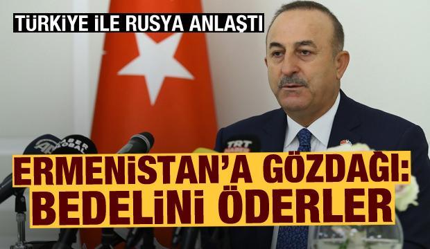 Türkiye ile Rusya anlaştı! Çavuşoğlu'ndan Ermenistan'a gözdağı: Bedelini öderler