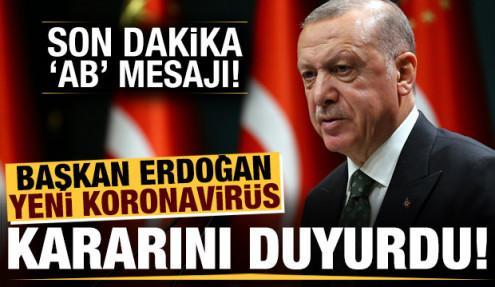 Başkan Erdoğan yeni koronavirüs kararını duyurdu! Tarihi 'AB' mesajı...