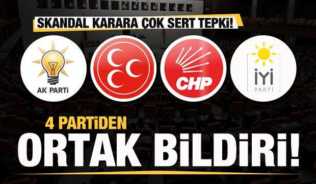 4 partiden ortak bildiri! Skandal karara sert tepki!