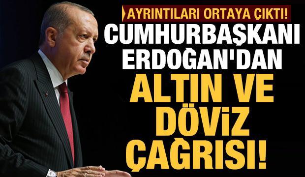 Erdoğan'dan altın ve döviz çağrısı! Ayrıntıları ortaya çıktı