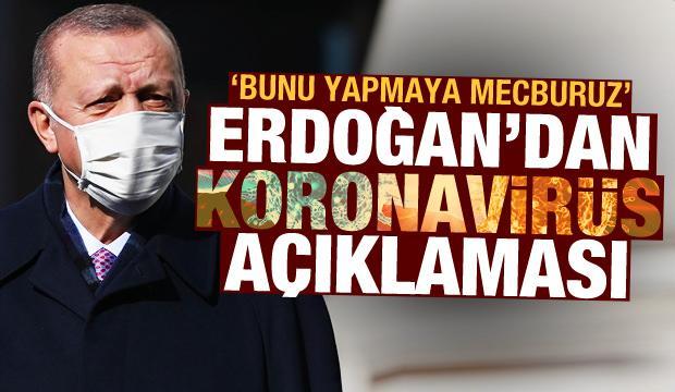 Erdoğan'dan çarpıcı koronavirüs açıklaması: 'Bunu yapmaya mecburuz'