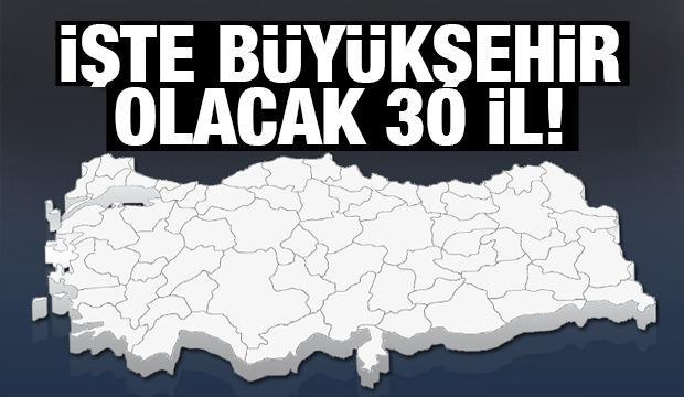 İşte Türkiye'nin büyükşehir olmaya aday 30 ili!