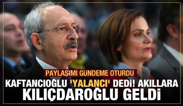 Kaftancıoğlu 'Yalancı' dedi! Akıllara Kemal Kılıçdaroğlu geldi