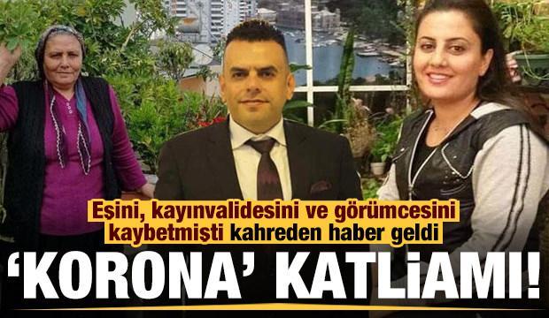 Korona katliamı! Eşini, kayınvalidesini ve görümcesini kaybetmişti bir acı haber daha