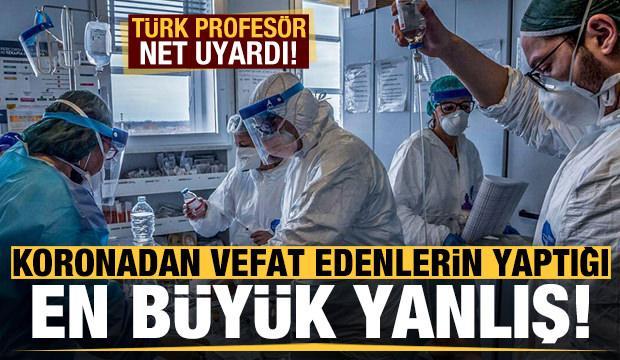 Son dakika: Koronavirüsten vefat edenlerin yaptığı en büyük yanlış! Türk profesör net uyardı...