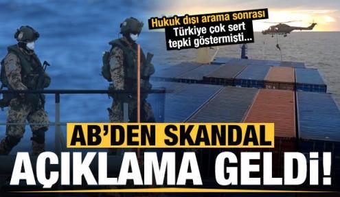 Türk gemisindeki hukuk dışı aramaya ilişkin AB'den skandal açıklama!