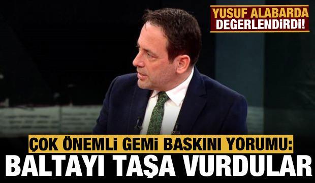 Türk gemisine yapılan baskın sonrası çok önemli yorum: Baltayı taşa vurdular
