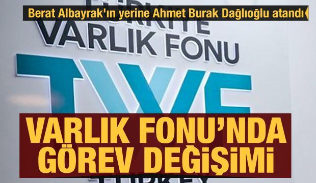 Varlık Fonu'nda görev değişimi! Berat Albayrak'ın yerine Ahmet Burak Dağlıoğlu atandı